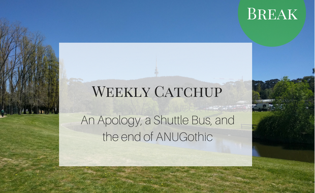 "Weekly Update Graphic with text ""An apology, a Shuttle Bus, and the end of ANU Gothic'"
