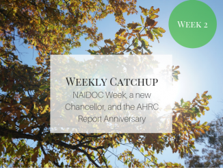 NAIDOC Week, a new Chancellor, and the AHRC Report Anniversary.
