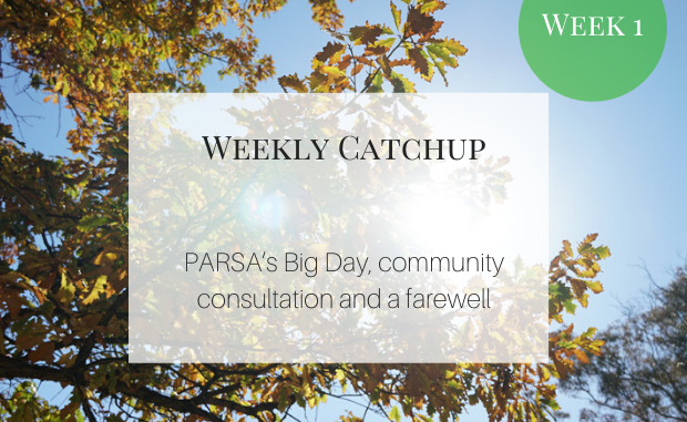 PARSA's Big Day, Community Consultation, and a Farewell.